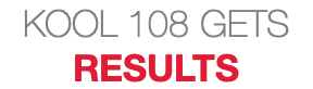 KOOL 108 GETS RESULTS